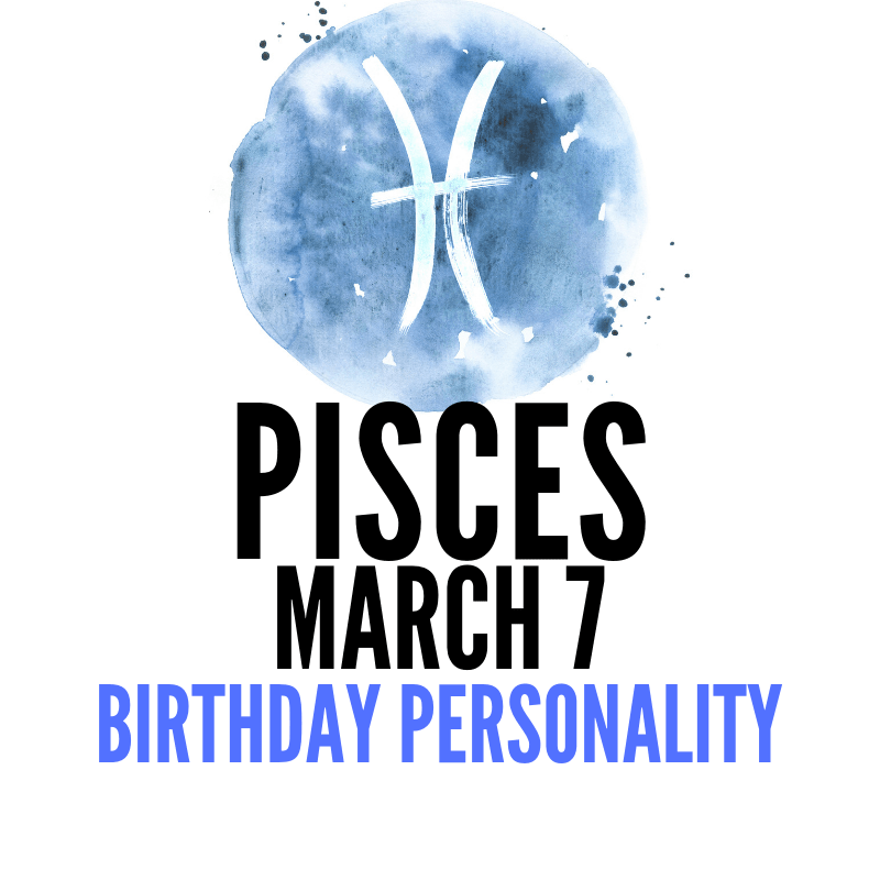 March 7 Zodiac Birthday Horoscope