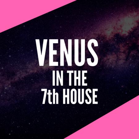 Venus in the 7th House – Harmonious Partnerships