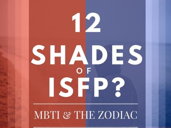 12 Shades of ISFP: MBTI & the Zodiac