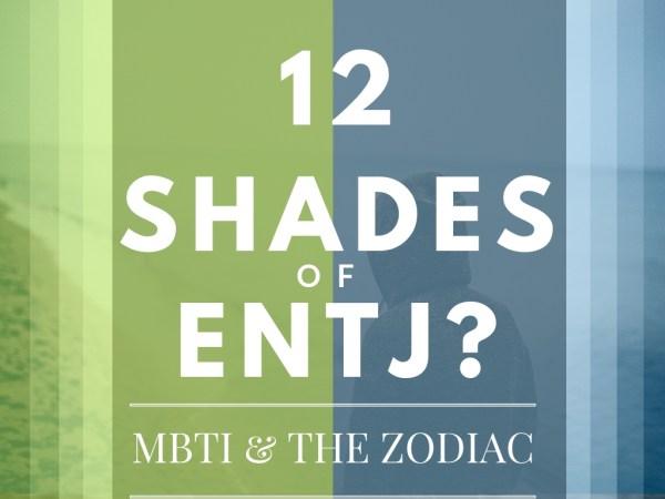 12 Shades of ENTJ: MBTI & the Zodiac