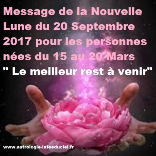 Message de la Nouvelle Lune du 20 Septembre 2017 pour les personnes nées du 15 au 20 Mars