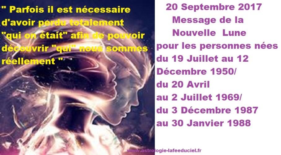 Message de la Nouvelle Lune du 20 Septembre 2017 pour les personnes nées du19 Juillet  au 12 Décembre 1950 du 20 Avril au 2 Juillet 1969 du 3 Décembre 1987 au 30 Janvier 1988