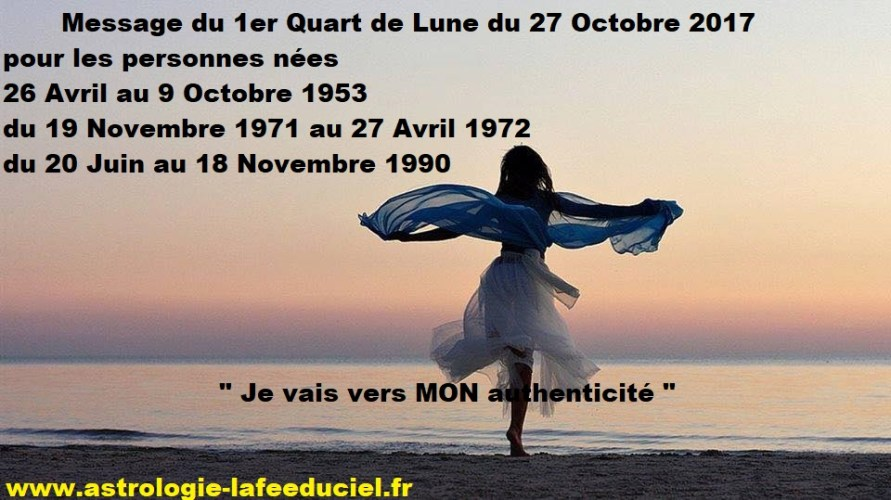 Message du 1er Quart de Lune du 27 Octobre 2017 pour les personnes nées du 26 Avril au 9 Octobre 1953 du 19 Octobre 1971 au 27 Avril 1972 du 20 Juin au 18 Novembre 1990
