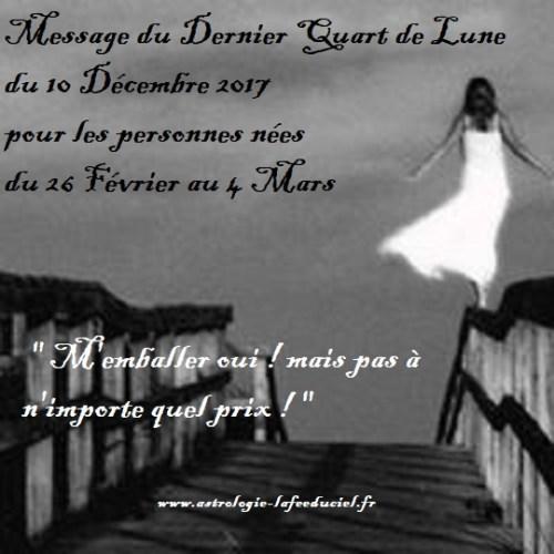 Message du Dernier Quart de Lune du 10 Décembre 2017 pour les personnes nées  du 26 Février au 10 Mars