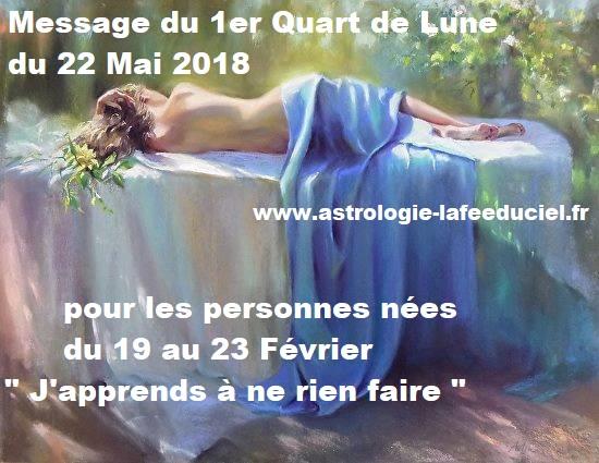 Message du 1er Quart de Lune du 22 Mai 2018 pour les personnes nées du 19 au 23 Février