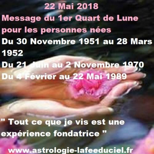 Message du 1er Quart de Lune du 22 Mai 2018 pour les personnes nées Du 30 Novembre 1951 au 28 Mars 1952  Du 21 Juin au 2 Novembre 1970  Du 4 Février au 22 Mai 1989