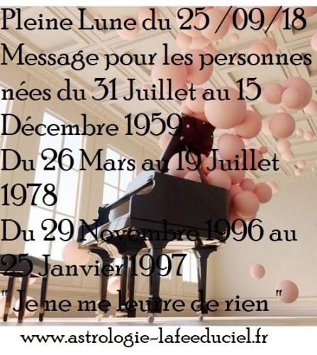 Message de la Pleine Lune du 25 Septembre 2018 pour les personnes néesDu 31 Juillet au 15 Décembre 1959  Du 26 Mars au 19 Juillet 1978  Du 29 Novembre 1996 au 25 Janvier 1997