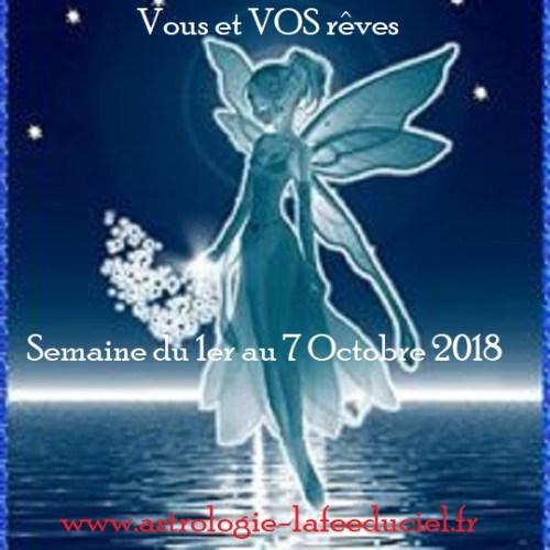 Vous et VOS rêves du 1er au 7 Octobre 2018