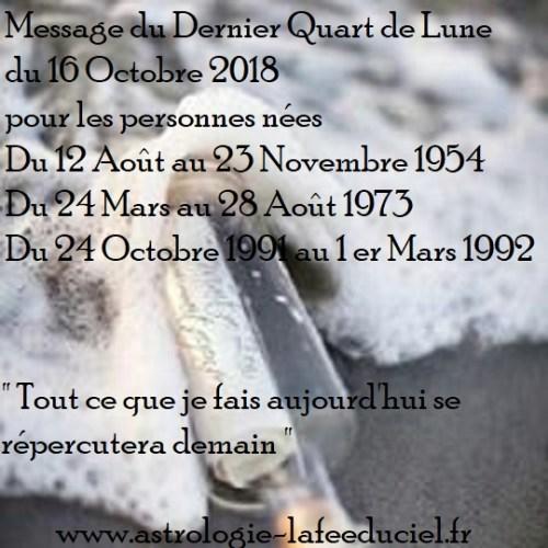 Message du 1er Quart de Lune du 16 Octobre 2018 pour les personnes nées Du 12 Août au 23 Novembre 1954  Du 24 Mars au 28 Août 1973  Du 24 Octobre 1991 au 1 er Mars 1992