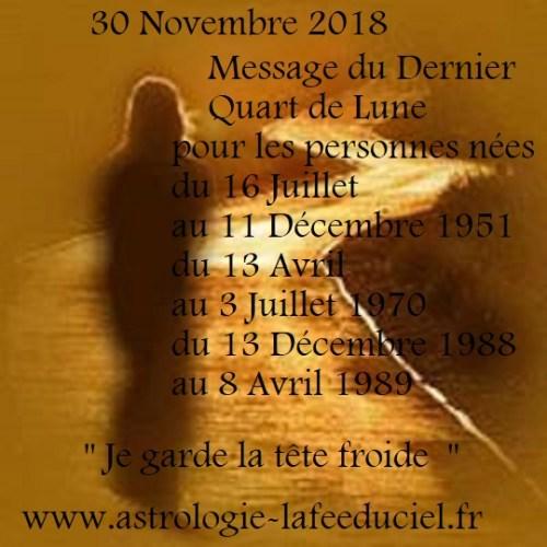 Message du Dernier Quart de Lune du 30 Novembre 2018 pour les personnes néesDu 16 Juillet au 11 Décembre 1951  Du 13 Avril au 3 Juillet 1970  Du 13 Décembre 1988 au 8 Avril 1989