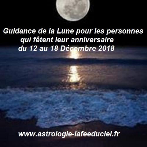 Guidance de la Lune pour les personnes qui fêtent leur anniversaire du 12 au 18 Décembre 2018