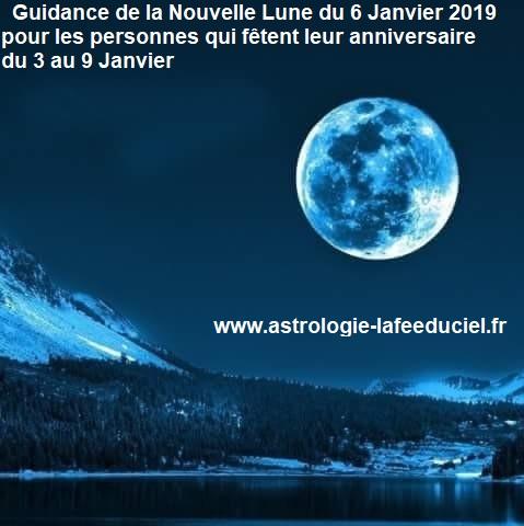 Guidance de la Nouvelle  Lune du 6 Janvier 2019 pour les personnes qui fêtent leur anniversaire du 3 au 9 Janvier