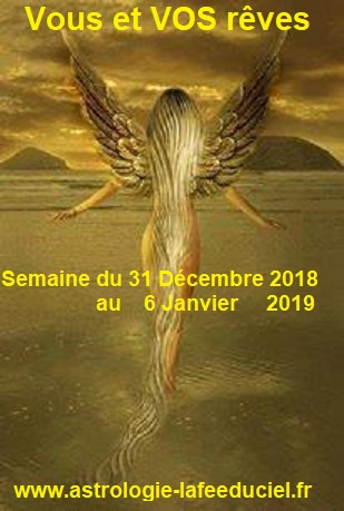 Vous et VOS rêves semaine du 31 Décembre 2018 au 6 Janvier 2019