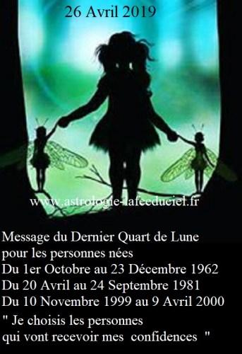 Message du Dernier Quart de lune du 26 Avril 2019 pour les personnes nées Du 1er Octobre au 23 Décembre 1962  Du 20 Avril au 24 Septembre 1981  Du 10 Novembre 1999 au 9 Avril 2000