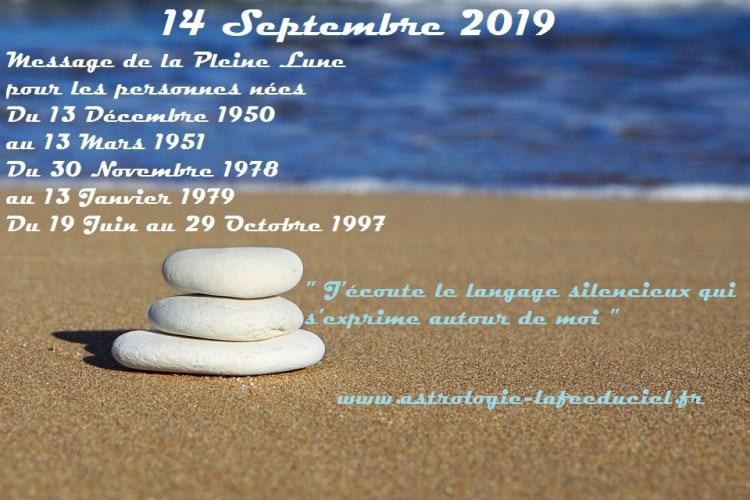 Message de la Pleine Lune du 14 Septembre 2019 pour les personnes nées Du 13 Décembre 1950 au 13 Mars 1951  Du 30 Novembre 1978 au 13 Janvier 1979  Du 19 Juin au 29 Octobre 1997