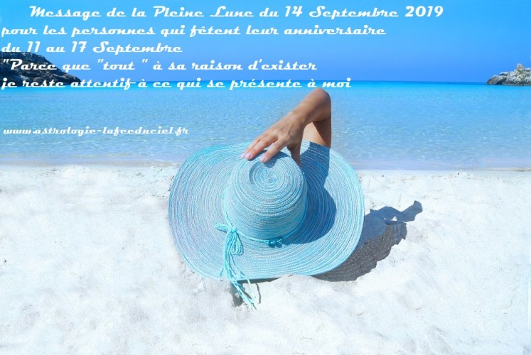 Message de la Pleine Lune du 14 Septembre 2019 pour les personnes qui fêtent leur anniversaire   du 11 au 17 Septembre
