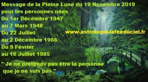 Message de la Pleine Lune du 12 Novembre 2019 pour les personnes nées  Du 1er Décembre 1947 au 7 Mars 1948  Du 22 Juillet au 2 Décembre 1966  Du 9 Février au 16 Juillet 1985