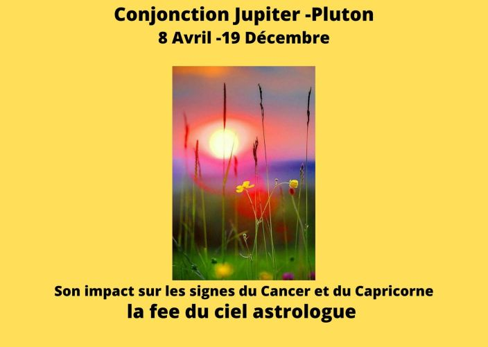 Conjonction Jupiter-Pluton 8 Avril -19 Décembre -Son impact sur les signes du Cancer et du Capricorne