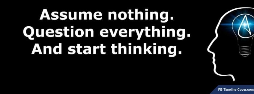 Assume Nothing Question Everything Quote