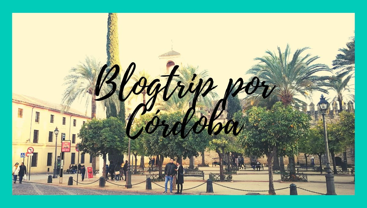 Blogtrip por Córdoba
