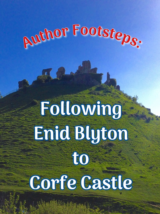 Author Footsteps: Following Enid Blyton to Corfe Castle