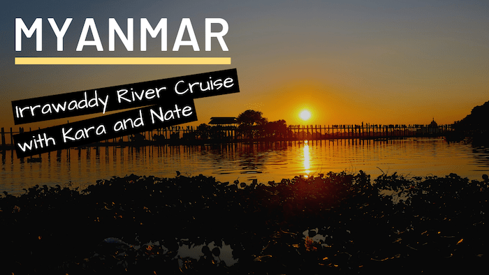 Myanmar Travel Vlog: Irrawaddy River Cruise with Kara and Nate Part II