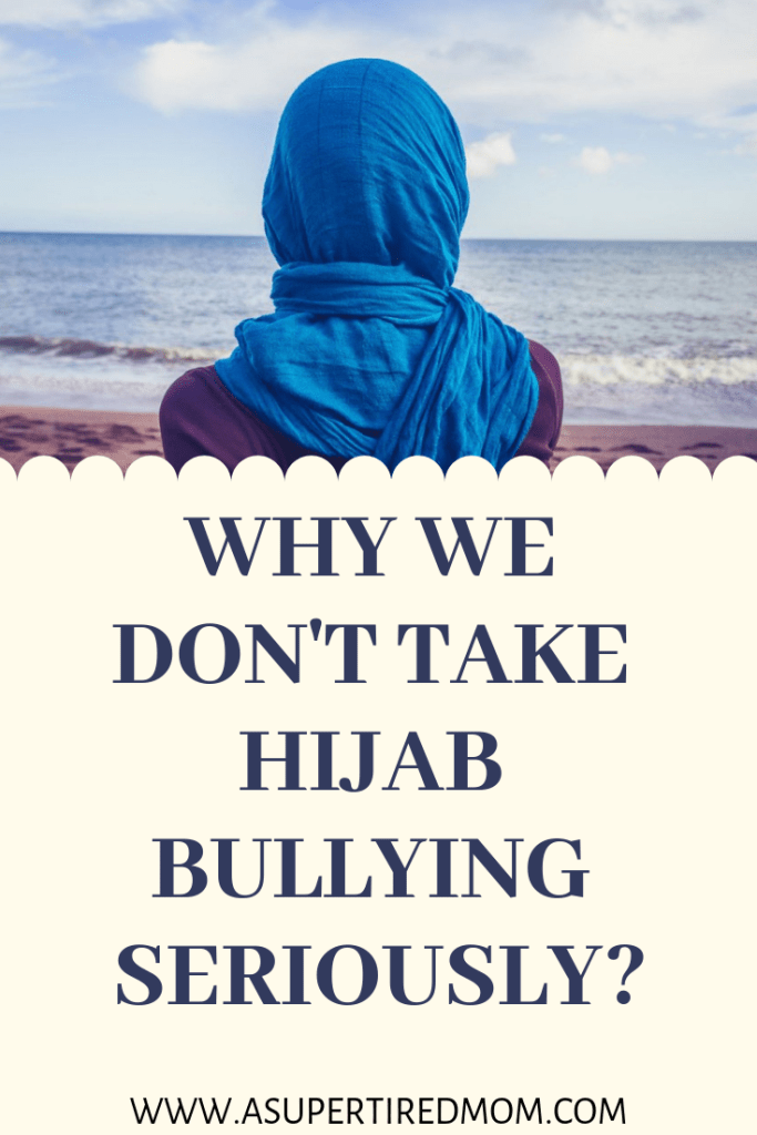 WHY WE DON'T TAKE HIJAB BULLYING SERIOUSLY? ASUPERTIREDMOM