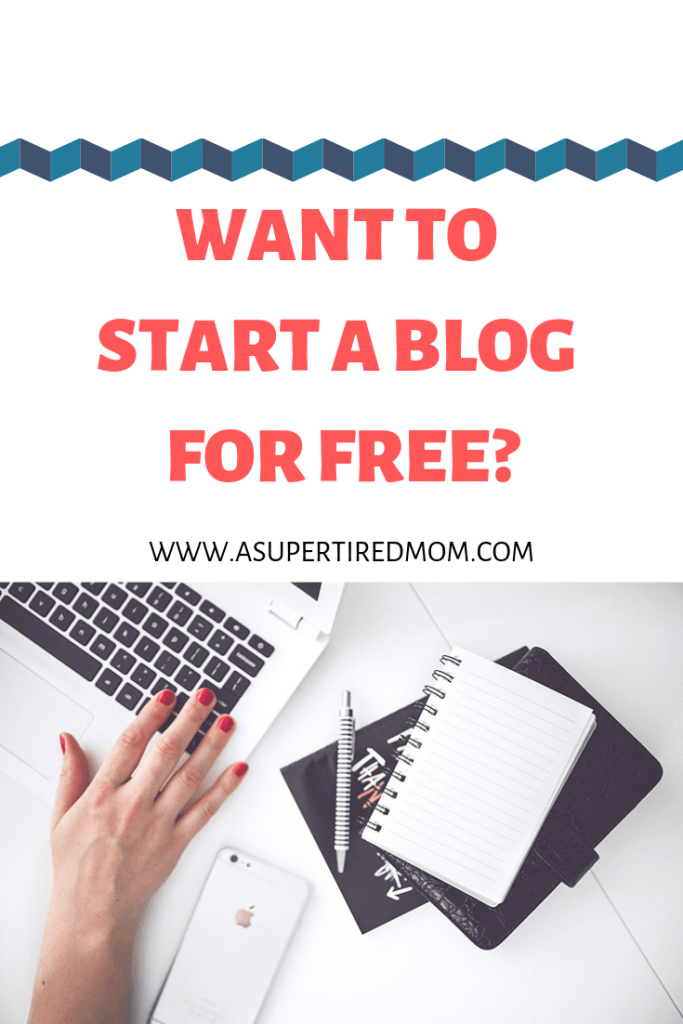 WANT TO START A BLOG FOR FREE-ASUPERTIREDMOM