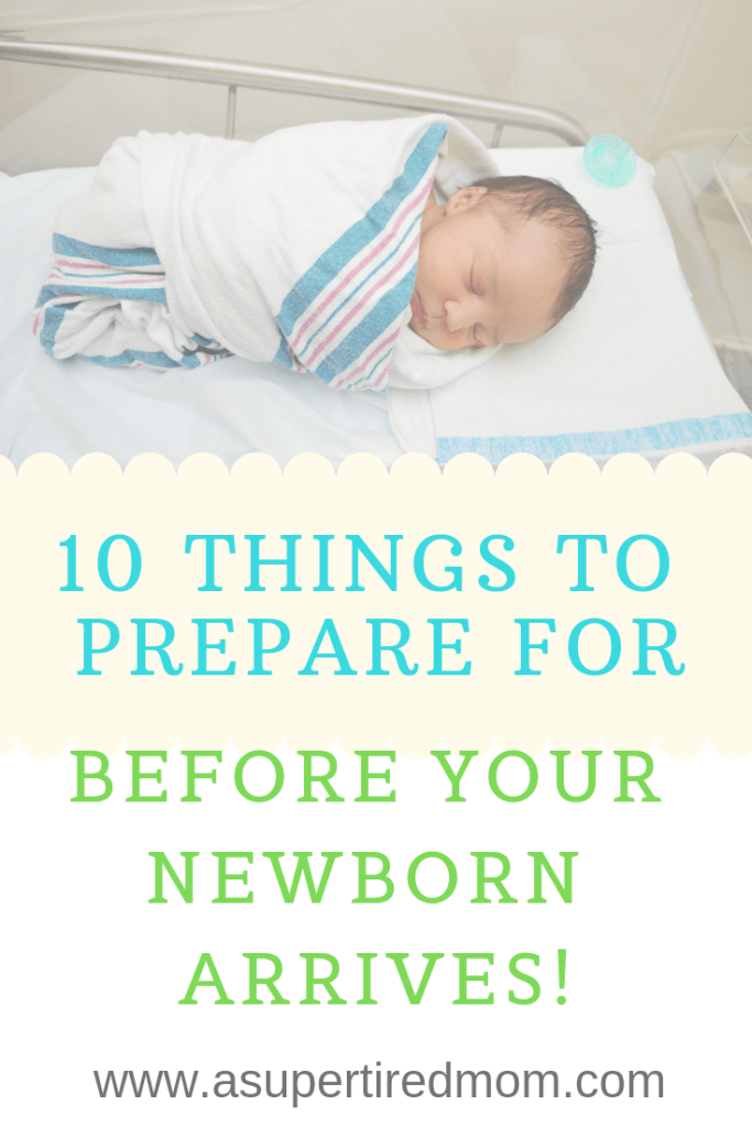10 THINGS TO PREPARE FOR BEFORE YOUR NEWBORN ARRIVES!-asupertiredmom