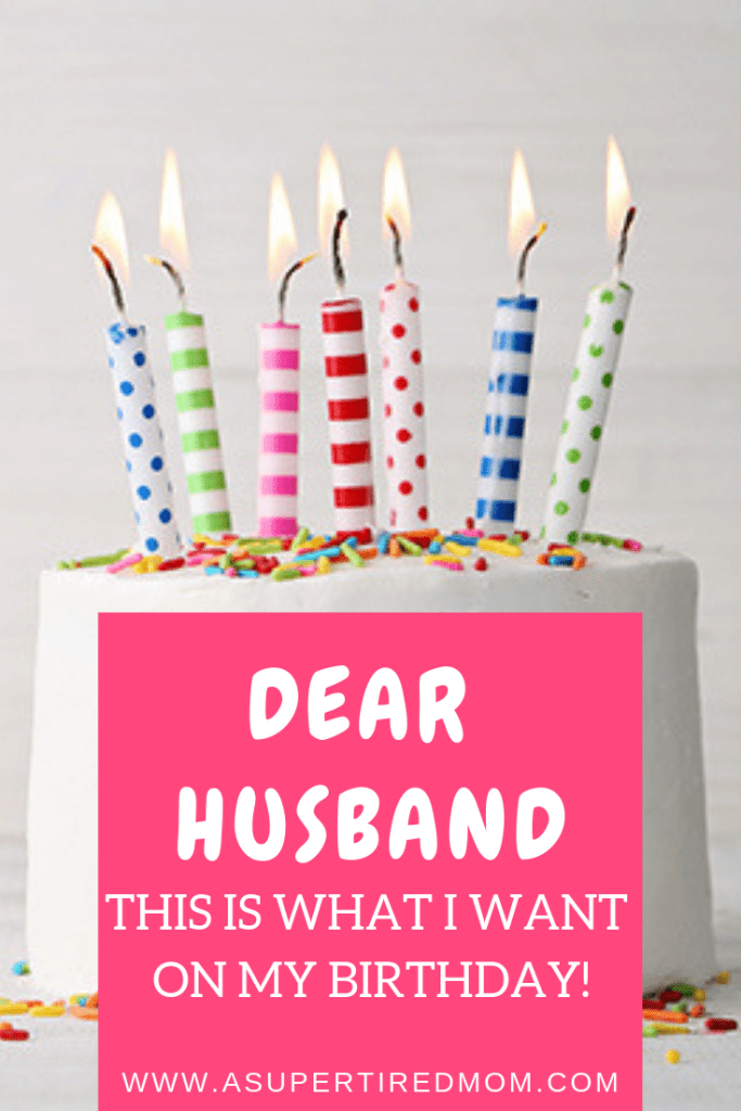 DEAR HUSBAND, THIS IS WHAT I WANT ON MY BIRTHDAY! asupertiredmom