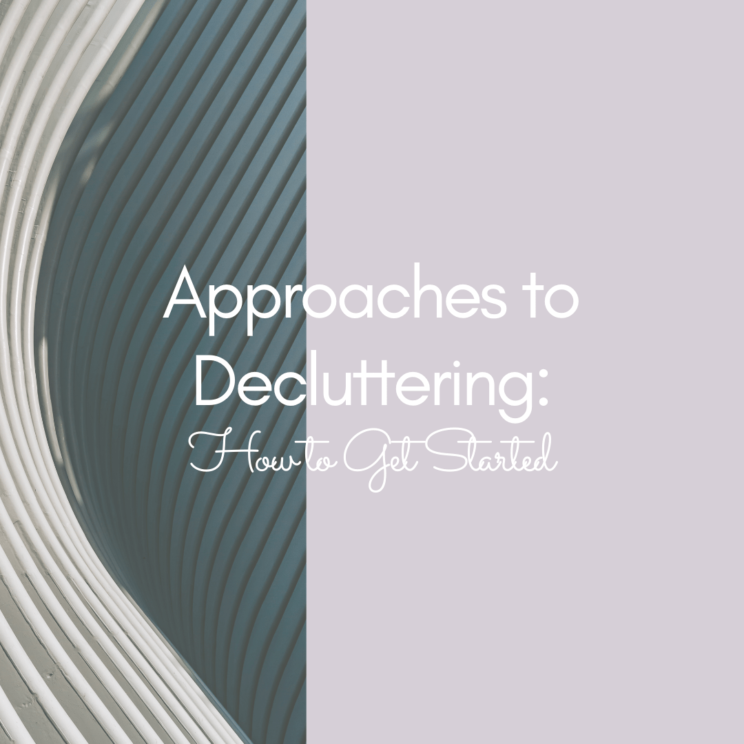 Approaches to Decluttering: How to Get Started