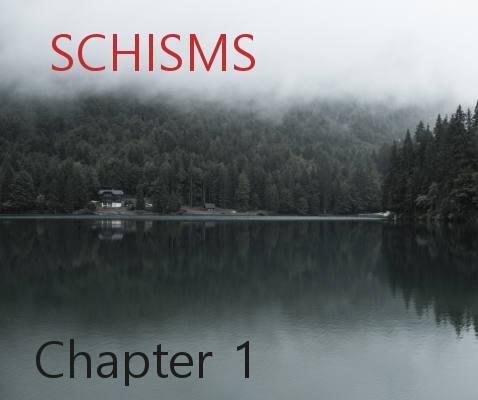 Schisms Chapter 1