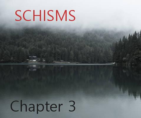 Schisms Chapter 3