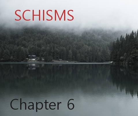 Schisms Chapter 6
