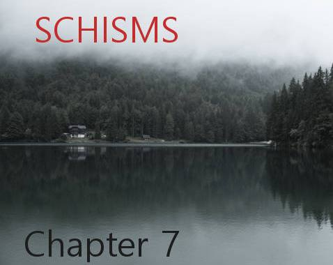 Schisms Chapter 7