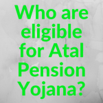 Who are eligible for Atal Pension Yojana?