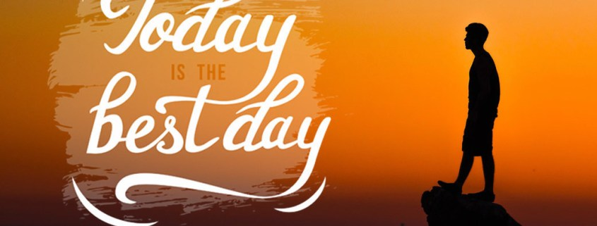 The only day we have is TODAY.