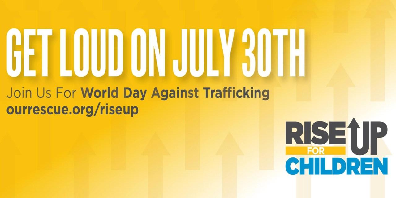 RISE UP to End Human Trafficking Awareness July 30