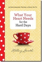 What-Your-Heart-Needs-for-the-Hard-Days-Holley-Gerth-e1402508592881