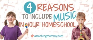 4 Reasons to Include Music in Your Homeschool