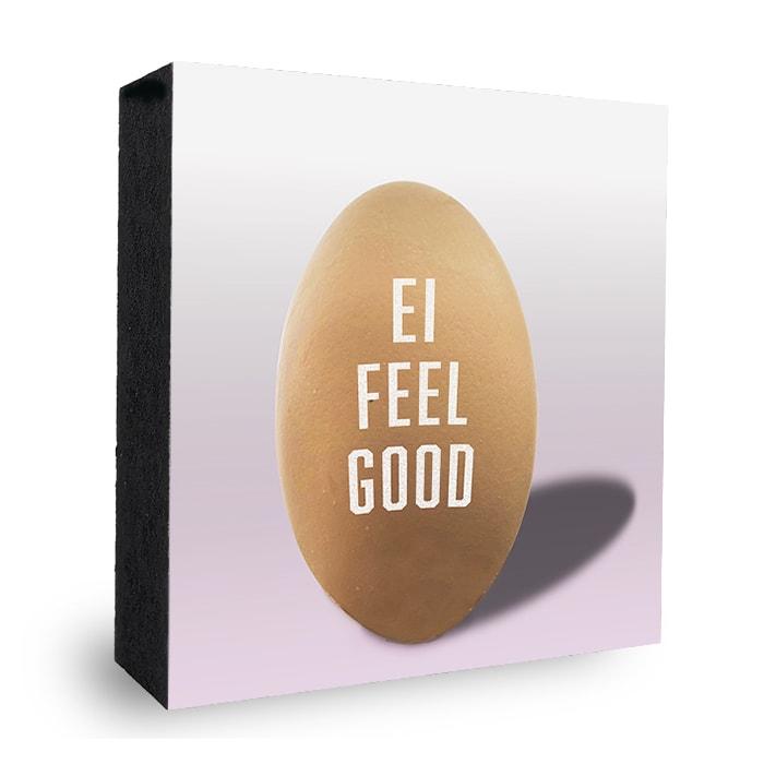 I Feel good Ei - Bild auf Holz