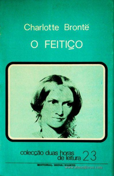 Charlotte Brontë - O Feitiço - Colecção Duas Horas de Leitura nº 23 - Editorial Inova Limitada - Lisboa - 1973. Desc.94 pág / 22,5 cm x 14,5 cm / Br