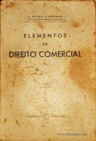 J. Pires Cardoso – Elementos de Direito Comercial – Empresa nacional de Publicidade – Lisboa – 1942. Desc. 314 pág. / 23 cm x 16 cm / Br. - «€20.00»