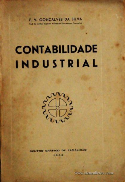 F. V. Gonçalves da Silva – Contabilidade Industrial – Centro Gráfico de Famalicão – Vila Nova de Famalicão – 1955. Desc. 462 pág. / 24 cm x 17 cm / Br. - «€25.00»