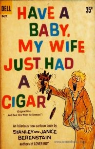 Stanley & Janice Berenstain – Have a Baby My Wife Just Had a Cigar - «€5.00»