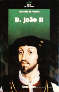 Luía Adão da Fonseca – D. João II – 2.ª Dinastia - Círculo de Leitores – Lisboa – 2005. Desc. 320 pág. / 24,5 cm x 16 cm / E. Ilust. «€15.00»