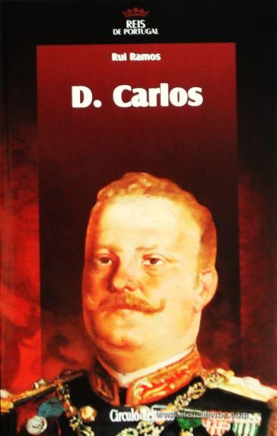 Rui Ramos – D. Carlos – 4.ª Dinastia - Círculo de Leitores – Lisboa – 2006. Desc. 392 pág. / 24,5 cm x 16 cm / E. Ilust. «€15.00»