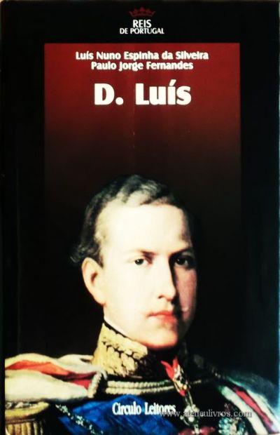 Luís Nunes Espinha da Silveira e Paulo Jorge Fernandes – D. luís – 4.ª Dinastia - Círculo de Leitores – Lisboa – 2005. Desc. 320 pág. / 24,5 cm x 16 cm / E. Ilust. «€15.00»
