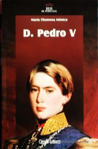 Maria Filomena Mónica – D. Pedro V – 4.ª Dinastia - Círculo de Leitores – Lisboa – 2005. Desc. 302 pág. / 24,5 cm x 16 cm / E. Ilust. «€15.00»