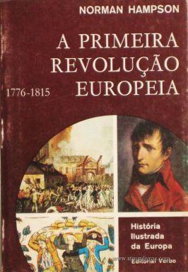 Norman Hampson - A Primeira Revolução Europeia (1776-1815) - Editorial Verbo - Lisboa – 1966. Desc. 224 págs. / 21 cm x 14 cm / Br. Ilust. «€12.50»
